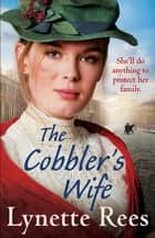 The Cobbler's Wife - A gritty saga from the bestselling author of The Workhouse Waif ebook by Lynette Rees