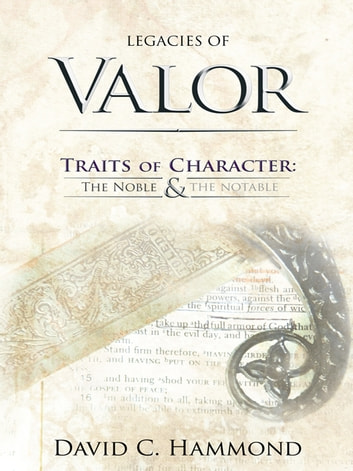 Legacies of Valor - Traits of Character: The Noble & The Notable ebook by David C. Hammond