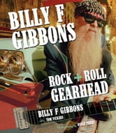 Billy F Gibbons - Rock + Roll Gearhead ebook by Billy F Gibbons,Tom Vickers,Perry