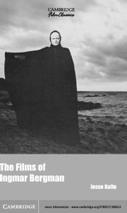 The Films of Ingmar Bergman ebook by Kalin, Jesse