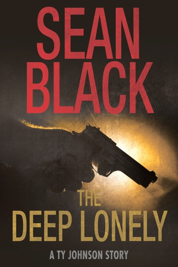 The Deep Lonely - A Ty Johnson Story ebook by Sean Black