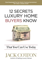 12 Secrets Luxury Home Buyers Know That You Can Use Today ebook by Jack Cotton Jr