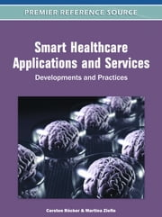 Smart Healthcare Applications and Services - Developments and Practices ebook by Martina Ziefle,Carsten Röcker