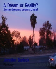 A Dream or Reality? - Some dreams seem so real ebook by Jennifer Burlock