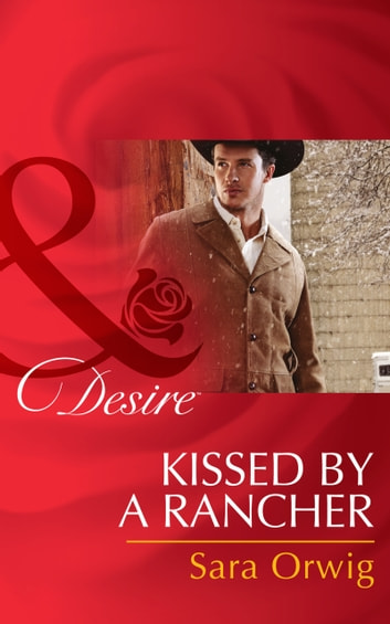 Kissed by a Rancher (Mills & Boon Desire) (Lone Star Legends, Book 4) 電子書 by Sara Orwig