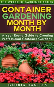 Container Gardening Month by Month ebook by Gloria Daniels