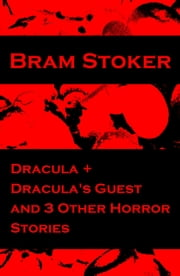 Dracula + Dracula's Guest and 3 Other Horror Stories ebook by Bram Stoker