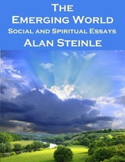 The Emerging World: Social and Spiritual Essays ebook by Alan Steinle