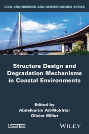 Structure Design and Degradation Mechanisms in Coastal Environments ebook by Olivier Millet,Abdelkarim Ait-Mokhtar