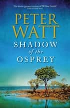 Shadow of the Osprey: The Frontier Series 2 ebook by Peter Watt