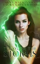 Through the Storms - A Seven Wardens Spin-Off ebook by Skye MacKinnon, Laura Greenwood
