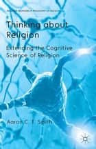 Thinking about Religion - Extending the Cognitive Science of Religion ebook by A. Smith, E. Wielenberg, Y. Nagasawa