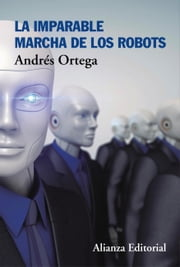 La imparable marcha de los robots ebook by Andrés Ortega
