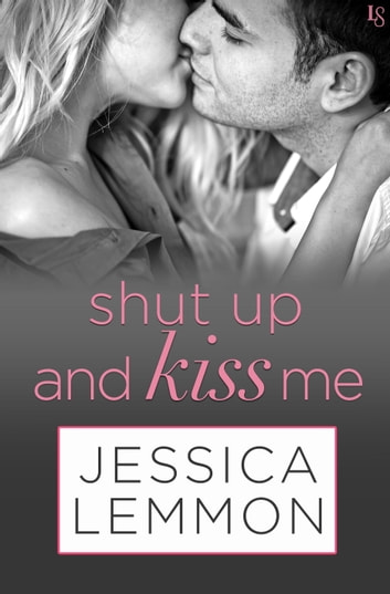 Shut Up and Kiss Me - A Lost Boys Novel ebook by Jessica Lemmon