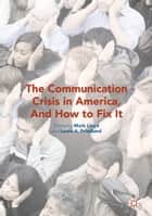 The Communication Crisis in America, And How to Fix It ebook by Mark Lloyd, Lewis A. Friedland