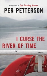 I Curse the River of Time - A Novel ebook by Per Petterson