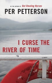 I Curse the River of Time - A Novel ebook by Per Petterson,Charlotte Barslund