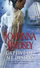 Captive Of My Desires ebook by Johanna Lindsey