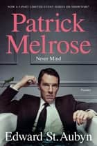 Never Mind - Book One of the Patrick Melrose Novels ebook by Edward St. Aubyn