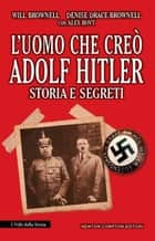 L'uomo che creò Adolf Hitler. Storia e segreti eBook by Will Brownell, Denise Drace-Brownell