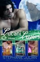 Lucani Lovers - Volume One eBook by Stephanie Julian