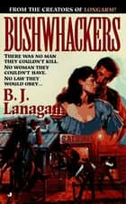 Bushwhackers 01 ebook by B. J. Lanagan