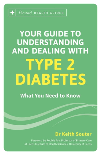 Your Guide to Understanding and Dealing with Type 2 Diabetes: What You Need to Know ebook by Keith Souter
