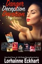 Danger Deception Devotion: A Collection of the Firsts in Series ebook by Lorhainne Eckhart
