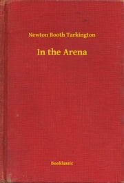 In the Arena ebook by Newton Booth Tarkington