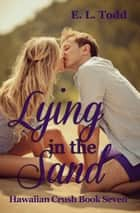 Lying in the Sand (Hawaiian Crush #7) ebook by E. L. Todd