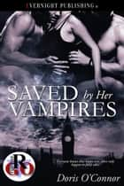Saved by Her Vampires ebook by Doris O'Connor