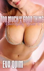 Too Much of a Good Thing ebook by Eva Quim