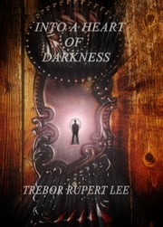 Into A Heart Of Darkness ebook by Trebor Lee