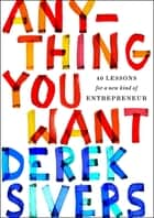 Anything You Want ebook by Derek Sivers