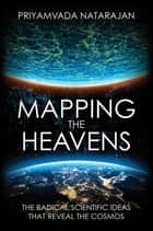 Mapping the Heavens - The Radical Scientific Ideas That Reveal the Cosmos ebook by Priyamvada Natarajan