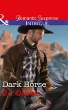 Dark Horse (Mills & Boon Intrigue) (Whitehorse, Montana: The McGraw Kidnapping, Book 1) ebook by B.J. Daniels