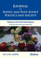 Journal of Soviet and Post-Soviet Politics and Society - 2016/2: Violence in the Post-Soviet Space ebook by Julie Fedor, Samuel Greene, Andre Härtel,...