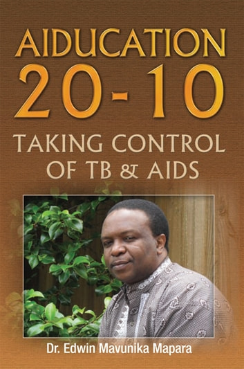 Aiducation 20-10 Taking Control of Tb & Aids ebook by Dr. Edwin Mavunika Mapara