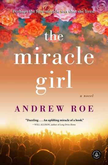 The Miracle Girl - A Novel ebook by Andrew Roe