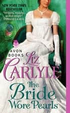The Bride Wore Pearls ebook by Liz Carlyle