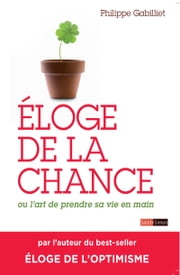Éloge de la chance - ou l'art de prendre sa vie en main ebook by Philippe Gabilliet