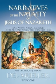 Narratives of the Nativity of Jesus of Nazareth - Book One ebook by Del Mueller