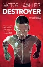 Victor LaValle's Destroyer ebook by Victor LaValle, Dietrich Smith, Joana Lafuente