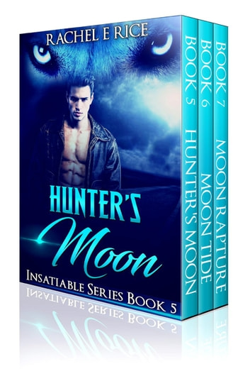 Hunter's Moon Insatiable Series ebook by Rachel E Rice