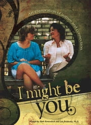 I Might Be You: An Exploration of Autism and Connection ebook by Lois Prislovsky, PhD, Barb Rentenbach