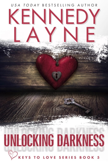Unlocking Darkness (Keys to Love, Book Five) ebook by Kennedy Layne