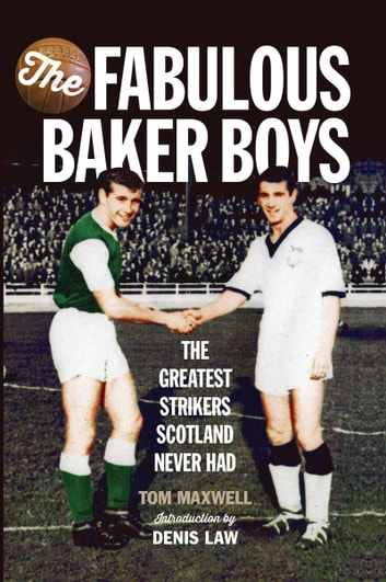 Fabulous Baker Boys - The Greatest Strikers Scotland Never Had ebook by Tom Maxwell,Denis Law