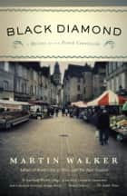 Black Diamond - A Mystery of the French Countryside ebook by Martin Walker