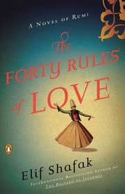 The Forty Rules of Love - A Novel of Rumi ebook by Elif Shafak