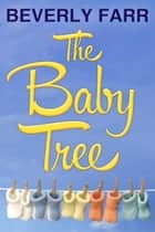 The Baby Tree ebook by Beverly Farr